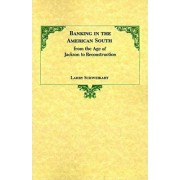 Banking in the American South from the Age of Jackson to Reconstruction by Larry Schweikart