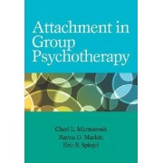 Attachment in Group Psychotherapy by Cheri L. Marmarosh