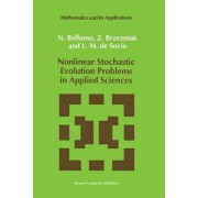 Nonlinear Stochastic Evolution Problems in Applied Sciences by Nicola Bellomo