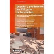 Diseno Y Produccion De Tic Para La Formacion/ Design & Production of Tic For Training by Julio ... [et al.] Cabero Almenara