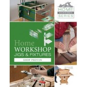 Home Workshop Jigs and Fixtures by Jim Harrold
