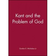 Kant and the Problem of God by Jr. Gordon E. Michalson