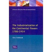 The Industrialization of the Continental Powers, 1780-1914 by Clive Trebilcock