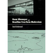 Oscar Niemeyer and Brazilian Free-Form Modernism by David Underwood