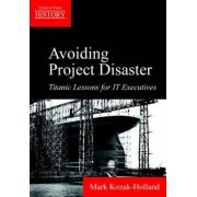 Avoiding Project Disaster by Mark Kozak-Holland