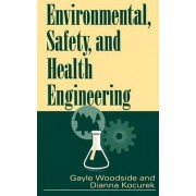 Environmental, Safety and Health Engineering by Gayle Woodside
