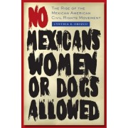 No Mexicans, Women, or Dogs Allowed by Cynthia E. Orozco