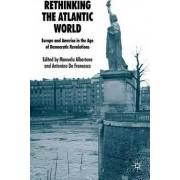 Rethinking the Atlantic World by Manuela Albertone