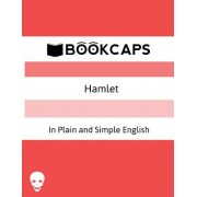 Hamlet in Plain and Simple English: (A Modern Translation and the Original Version)