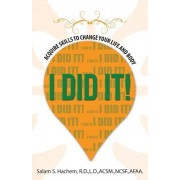 I Did It!: Acquire Skills to Change Your Life and Body