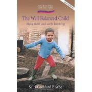 Sally Goddard Blythe The Well Balanced Child: Movement and Early Learning (Early Years)