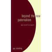 Beyond the New Paternalism by Guy Standing