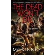 The Dead Won't Die by Joe McKinney