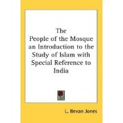 The People of the Mosque an Introduction to the Study of Islam with Special Reference to India by L Bevan Jones