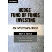 Hedge Fund of Funds Investing by Joseph G. Nicholas