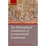 The Philosophical Foundations of Extraterritorial Punishment by Alejandro Chehtman