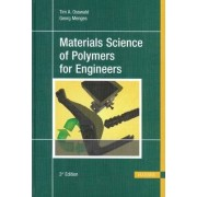 Materials Science of Polymers for Engineers by Tim A. Osswald