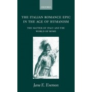 The Italian Romance Epic in the Age of Humanism by J.E. Everson