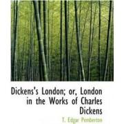 Dickens's London or London in the Works of Charles Dickens by T Edgar Pemberton