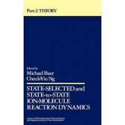 Advances in Chemical Physics: State-selected and State-to-state Ion Molecule Reaction Dynamics - Theory Pt. 2, v. 82 by Michael Baer