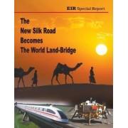 The New Silk Road Becomes the World Land-Bridge by Michael Billington