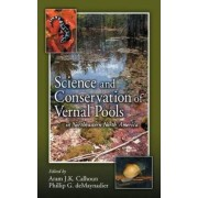 Science and Conservation of Vernal Pools in Northeastern North America by Aram J. K. Calhoun