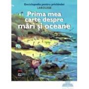 Prima mea carte despre mari si oceane - Larousse Pentru Prichindei