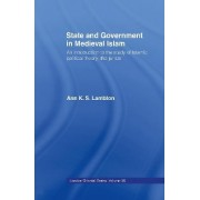 State and Government in Medieval Islam by Ann K. S. Lambton