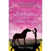 Fortune and the Golden Trophy by Stacy Gregg