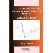 Statistical and Probabilistic Methods in Actuarial Science by Philip J. Boland