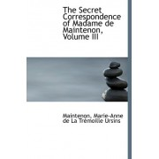The Secret Correspondence of Madame de Maintenon, Volume III by Main Marie-Anne De La Tr Moille Ursins