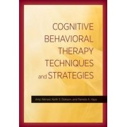 Cognitive Behavioral Therapy Techniques and Strategies by Amy Wenzel