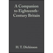 A Companion to Eighteenth-Century Britain by H. T. Dickinson