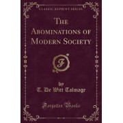 The Abominations of Modern Society (Classic Reprint) by T De Witt Talmage