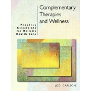 Complementary Therapies and Wellness by Jodi Carlson