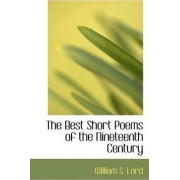 The Best Short Poems of the Nineteenth Century by William Sinclair Lord