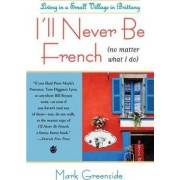 I'll Never be French No Matter What I Do by Mark Greenside
