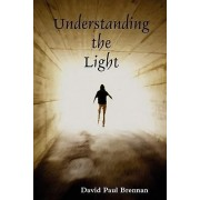 Understanding the Light by David Paul Brennan