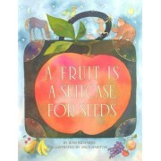 Fruit Is a Suitcase for Seeds by Jean Richards