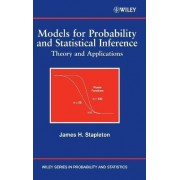 Models for Probability and Statistical Inference by James H. Stapleton
