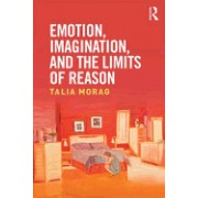 Emotion, Imagination, and the Limits of Reason