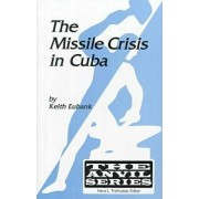The Missile Crisis in Cuba by Keith Eubank