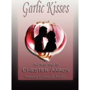 Garlic Kisses and Tasty Hugs by Chester Aaron