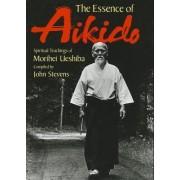 Essence Of Aikido, The: Spiritual Teachings Of Morihei Ueshiba by Morihei Ueshiba