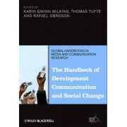 The Handbook of Development Communication and Social Change by Karin Gwinn Wilkins