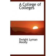 A College of Colleges by Dwight Lyman Moody