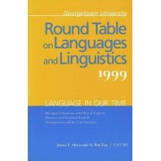 Georgetown University Round Table on Languages and Linguistics (GURT) 1999: Language in Our Time by James E. Alatis
