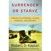 Surrender or Starve by Robert D Kaplan