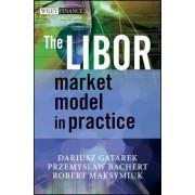 The LIBOR Market Model in Practice by Dariusz Gatarek