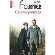 Cararea pierduta - Alain Fournier